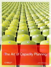The Art of Capacity Planning - Scaling Web Resources ebook by John Allspaw