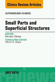 Small Parts and Superficial Structures, An Issue of Ultrasound Clinics, ebook by Nirvikar Dahiya