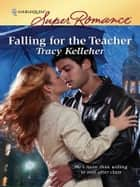 Falling for the Teacher ebook by Tracy Kelleher