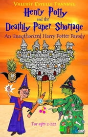 Henry Potty and the Deathly Paper Shortage: The Unauthorized Harry Potter Parody ebook by Valerie Estelle Frankel