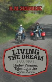 Living the Dream - Harley Woman: Tales from the Open Road ebook by R. M. Singhose