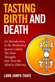 Tasting Birth and Death ebook by Jampa Thaye