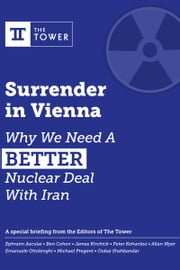 Surrender in Vienna: Why We Need A Better Nuclear Deal With Iran ebook by The Tower