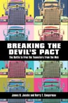Breaking the Devils Pact - The Battle to Free the Teamsters from the Mob eBook by James B. Jacobs, Kerry T. Cooperman