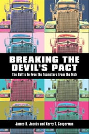 Breaking the Devils Pact - The Battle to Free the Teamsters from the Mob ebook by James B. Jacobs,Kerry T. Cooperman