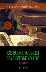 100 Books You Must Read Before You Die - volume 2 [newly updated] [Ulysses, Moby Dick, Ivanhoe, War and Peace, Mrs. Dalloway, Of Time and the River, etc] (Book House Publishing) 電子書 by Mark Twain, D. H. Lawrence, Rudyard Kipling,...