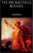The Prometheus Bound ebook by Aeschylus