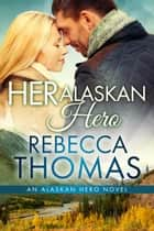 Her Alaskan Hero ebook by Rebecca Thomas