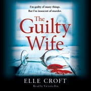 The Guilty Wife - A thrilling psychological suspense with twists and turns that grip you to the very last page livre audio by Elle Croft