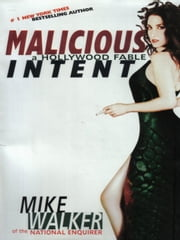 Malicious Intent: A Hollywood Fable ebook by Mike Walker