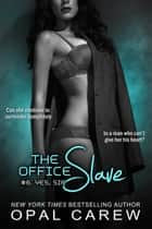 The Office Slave #6: Yes, Sir ebook by Opal Carew