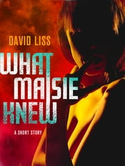What Maisie Knew: A Novella ebook by David Liss