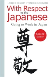 With Respect to the Japanese - Going to Work in Japan ebook by John C. Condon,Tomoko Masumoto