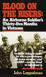 Blood on the Risers - An Airborne Soldier's Thirty-five Months in Vietnam ebook by John Leppelman
