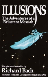 Illusions - The Adventures of a Reluctant Messiah ebook by Richard Bach