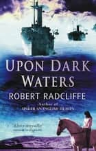 Upon Dark Waters eBook by Robert Radcliffe