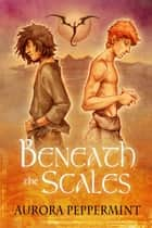 Beneath the Scales eBook by Aurora Peppermint