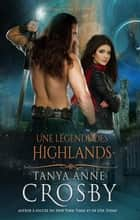 Une légende des Highlands ebook by Tanya Anne Crosby