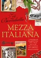 Mezza Italiana - An Enchanting Story About Love, Family, La Dolce Vita and Finding Your Place in the World ebook by Zoe Boccabella