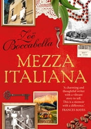 Mezza Italiana: An Enchanting Story About Love, Family, La Dolce Vita and Finding Your Place in the World ebook by Zoe Boccabella