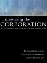 Innovating the Corporation: Creating Value for Customers and Shareholders ebook by Kuczmarski, Thomas