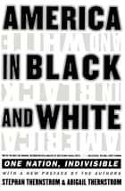 America in Black and White - One Nation, Indivisible ebook by Stephan Thernstrom, Abigail Thernstrom