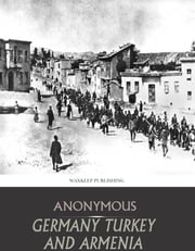 Germany Turkey and Armenia ebook by Anonymous