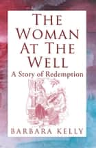 The Woman at the Well ebook by Barbara Kelly