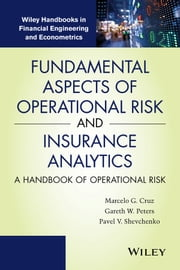 Fundamental Aspects of Operational Risk and Insurance Analytics - A Handbook of Operational Risk ebook by Marcelo G. Cruz,Gareth W. Peters,Pavel V. Shevchenko