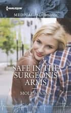 Safe in the Surgeon's Arms ebook by Molly Evans