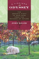 A Vineyard Odyssey - The Organic Fight to Save Wine from the Ravages of Nature ebook by John Kiger