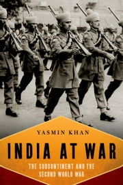 India At War: The Subcontinent and the Second World War ebook by Yasmin Khan