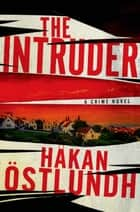 The Intruder - A Crime Novel eBook by Hakan Ostlundh, Paul Norlen