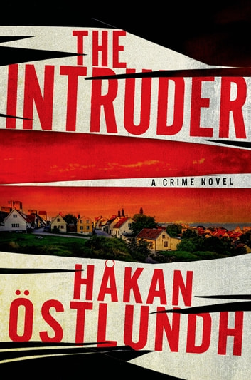 The Intruder - A Crime Novel eBook by Hakan Ostlundh