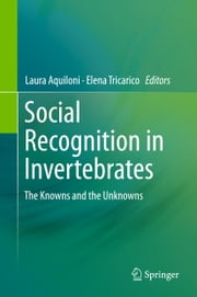 Social Recognition in Invertebrates - The Knowns and the Unknowns ebook by Laura Aquiloni,Elena Tricarico