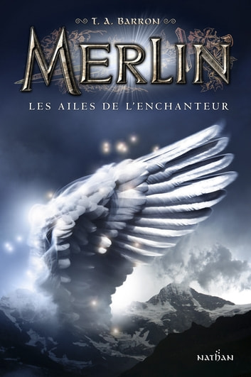 Les ailes de l'enchanteur - Merlin Livre 5 - Cycle 1 ebook by T.A Barron