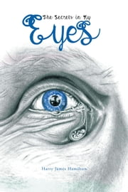 The Secrets in My Eyes ebook by Harry James Hamilton