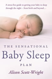The Sensational Baby Sleep Plan ebook by Alison Scott-Wright