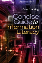 Concise Guide to Information Literacy ebook by Scott Lanning