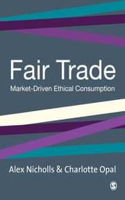 Fair Trade - Market-Driven Ethical Consumption ebook by Dr Alex Nicholls, Charlotte Opal