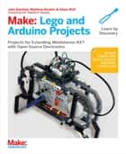 Make: Lego and Arduino Projects ebook by John Baichtal,Matthew Beckler,Adam Wolf