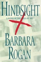 Hindsight - A Novel of the Class of 1972 ebook by Barbara Rogan