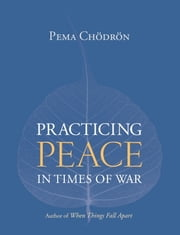 Practicing Peace in Times of War ebook by Pema Chodron