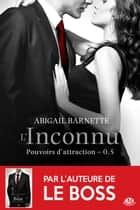 L'inconnu (Édition Canada) - Pouvoirs d'attraction, T0.5 eBook par Élodie Coello, Abigail Barnette
