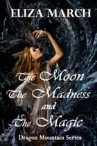The Moon, The Madness, and The Magic ebook by Eliza March