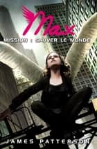 Max 3 - Mission : sauver le monde ebook by
