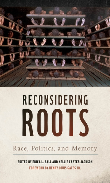 Reconsidering Roots - Race, Politics, and Memory ebook by Erica Ball,1 Norvella Carter,1 Warren Chalklen,1 Elise Chatelain,1 Robert K. Chester,1 Clare Corbould,Henry Gates Jr.,Kellie Carter Jackson,C. King,1 David J. Leonard,1 Delia Mellis,1 Francesca Morgan,1 Tyler D. Parry,1 Martin Stollery,1 Dominic Meng-Hsuan Yang,1 Bhekuyise Zungu,Claire Potter,Renee Romano