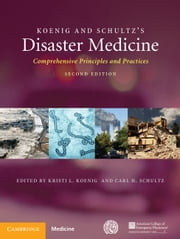 Koenig and Schultz's Disaster Medicine - Comprehensive Principles and Practices ebook by Kristi L. Koenig,Carl H. Schultz