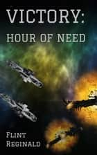 Victory: Hour of Need e-kirjat by Flint Reginald
