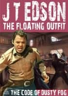 The Floating Outfit 29: The Code of Dusty Fog ebook by J.T. Edson